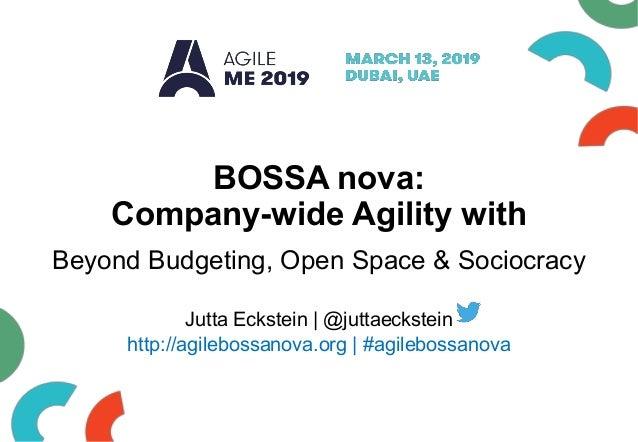 BOSSA nova: Company-wide Agility with Beyond Budgeting, Open Space & Sociocracy Jutta Eckstein | @juttaeckstein http://agi...