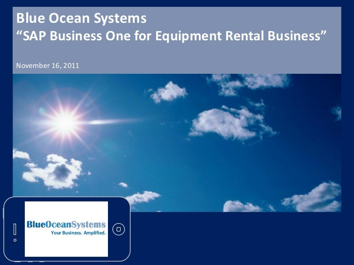 """Blue Ocean Systems""""SAP Business One for Equipment Rental Business""""November 16, 2011         Your Business. Amplified."""