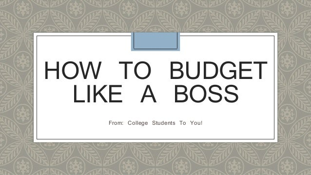 HOW TO BUDGET LIKE A BOSS From: College Students To You!