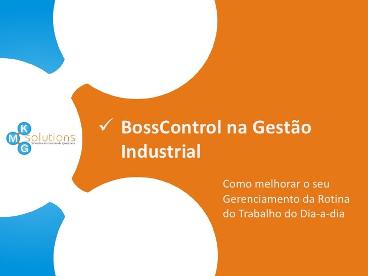 BossControl na Gestão Industrial<br />Como melhorar o seu Gerenciamento da Rotina do Trabalho do Dia-a-dia<br />
