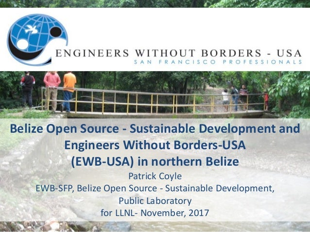Belize	Open	Source	- Sustainable	Development	and	 Engineers	Without	Borders-USA (EWB-USA)	in	northern	Belize	 Patrick	Coyl...