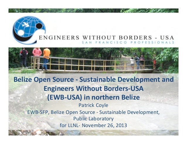 Belize  Open  Source  -‐  Sustainable  Development  and   Engineers  Without  Borders-‐USA   (EWB-‐...