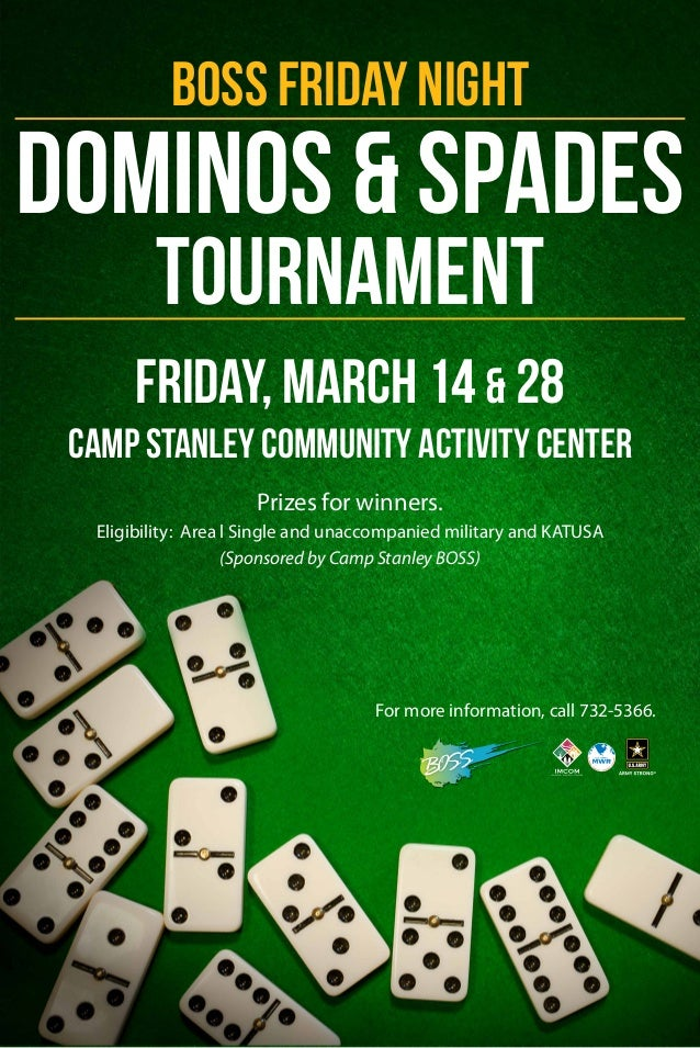 BOSS Friday Night  Dominos & Spades Tournament  Friday, March 14 & 28 Camp Stanley Community Activity Center Prizes for wi...