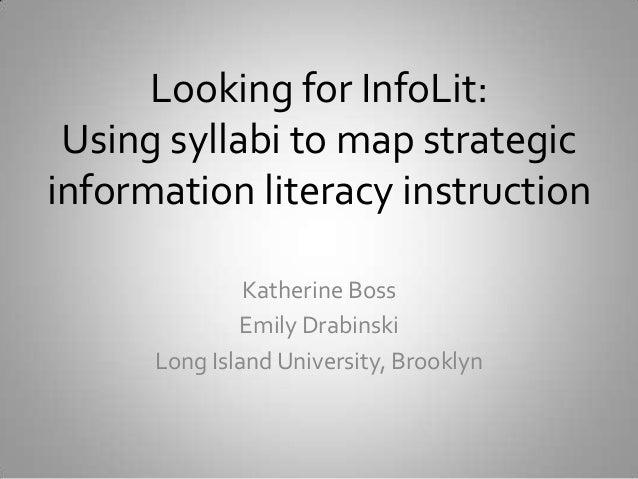 Looking for InfoLit: Using syllabi to map strategic information literacy instruction Katherine Boss Emily Drabinski Long I...