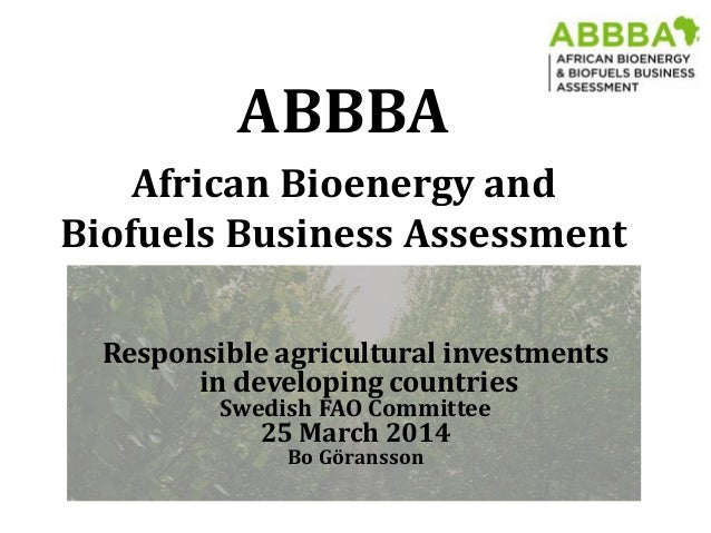 Responsible agricultural investments in developing countries Swedish FAO Committee 25 March 2014 Bo Göransson ABBBA Africa...
