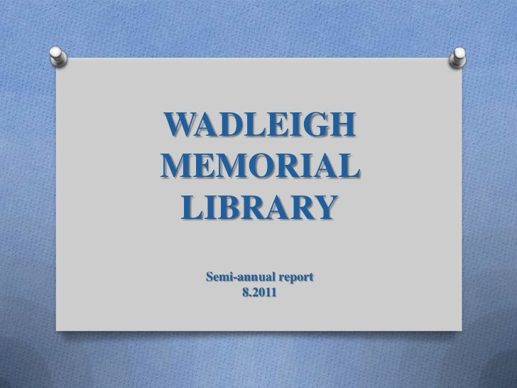 WADLEIGH MEMORIAL <br />LIBRARY<br />Semi-annual report<br />8.2011<br />
