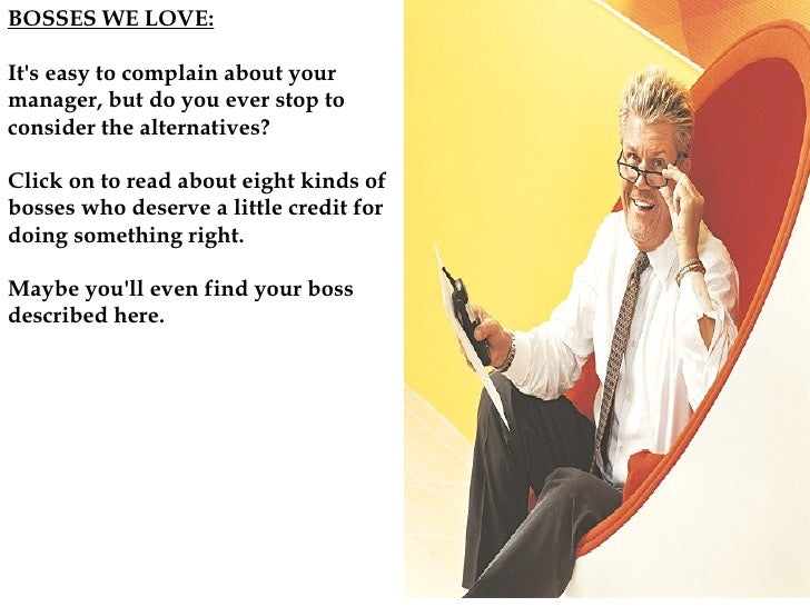 BOSSES WE LOVE: It's easy to complain about your manager, but do you ever stop to consider the alternatives?  Click on to ...