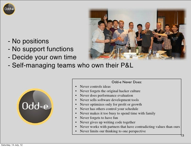 - No positions      - No support functions      - Decide your own time      - Self-managing teams who own their P&L       ...
