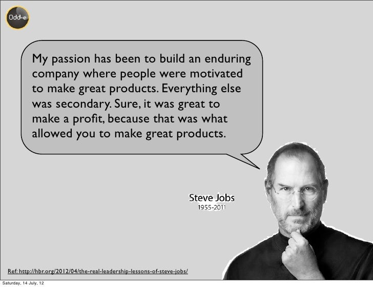 My passion has been to build an enduring              company where people were motivated              to make great produ...