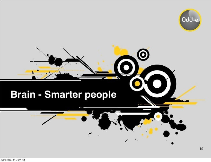 Brain - Smarter people                                 19Saturday, 14 July, 12