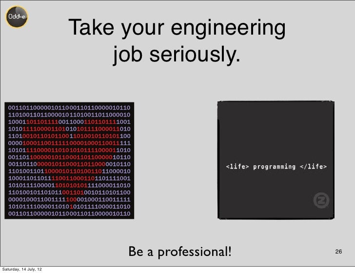 Take your engineering                            job seriously.                             Be a professional!   26Saturda...