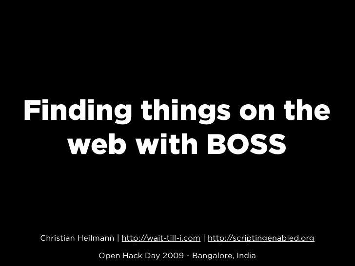 Finding things on the    web with BOSS    Christian Heilmann | http://wait-till-i.com | http://scriptingenabled.org       ...