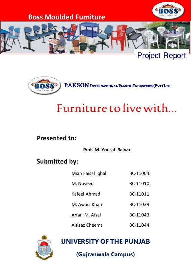 Boss Moulded Furniture PAKSON INTERNATIONAL PLASTIC INDUSTRIES (PVT) LTD. Project Report Furniture to live with… UNIVERSIT...