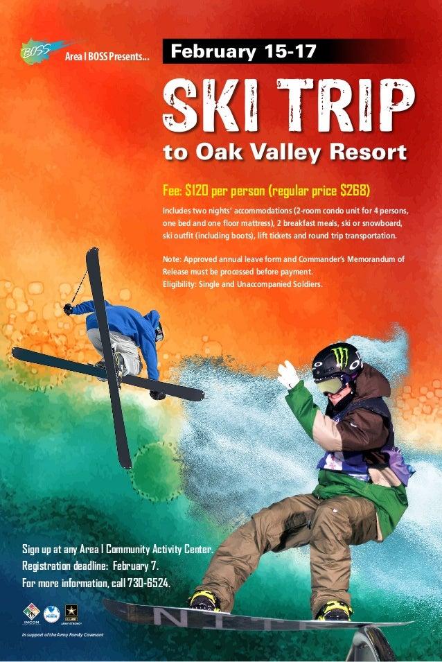 Area I BOSS Presents...  February 15-17  SKI TRIP to Oak Valley Resort Fee: $120 per person (regular price $268) Includes ...