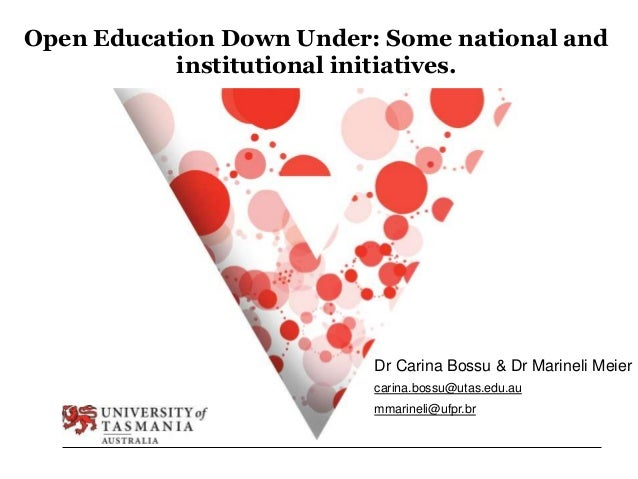 Open Education Down Under: Some national and institutional initiatives. Dr Carina Bossu & Dr Marineli Meier carina.bossu@u...