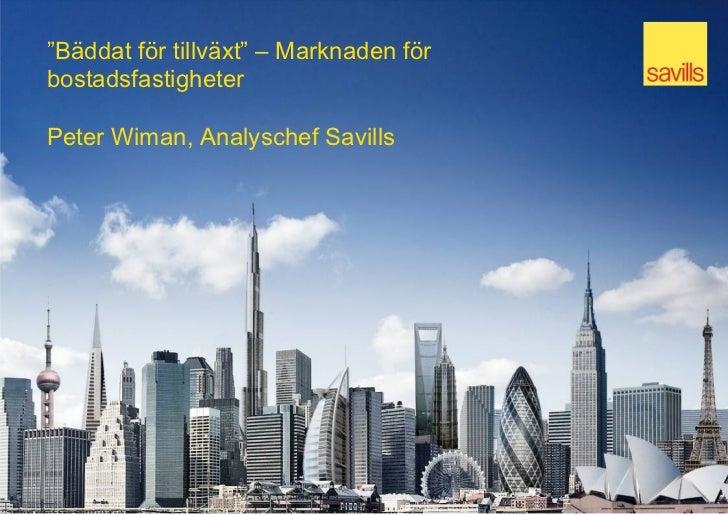 """""""Bäddat för tillväxt"""" – Marknaden förbostadsfastigheterPeter Wiman, Analyschef Savills"""
