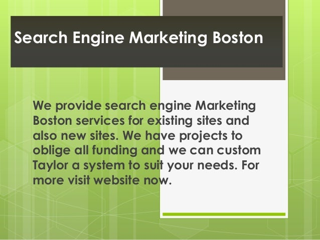 Search Engine Marketing Boston  We provide search engine Marketing  Boston services for existing sites and  also new sites...