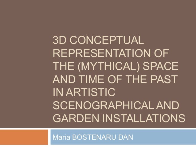 3D CONCEPTUAL REPRESENTATION OF THE (MYTHICAL) SPACE AND TIME OF THE PAST IN ARTISTIC SCENOGRAPHICAL AND GARDEN INSTALLATI...