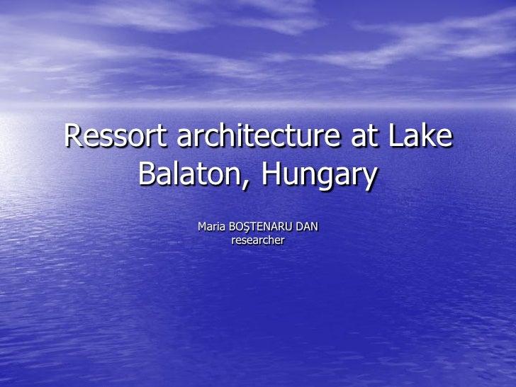 Ressort architecture at Lake     Balaton, Hungary         Maria BOŞTENARU DAN               researcher