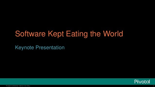 1  Pivotal Confidential–Internal Use Only  Software Kept Eating the World  Keynote Presentation