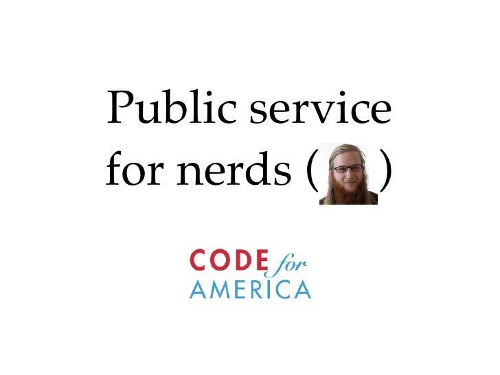 Public servicefor nerds ( )
