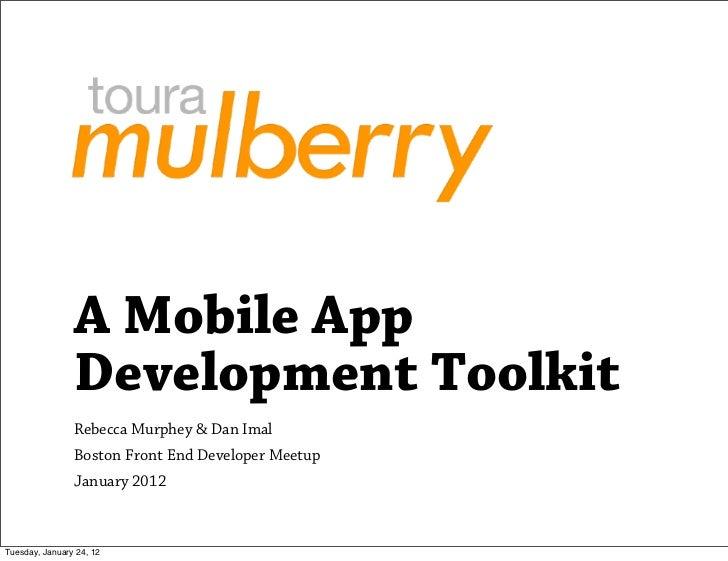 A Mobile App                Development Toolkit                Rebecca Murphey & Dan Imal                Boston Front End ...