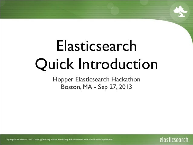 Copyright Elasticsearch 2013. Copying, publishing and/or distributing without written permission is strictly prohibited El...