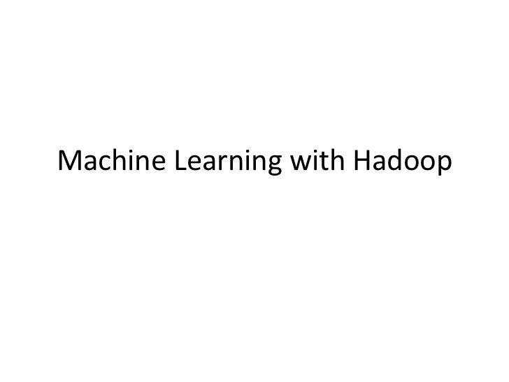 Machine Learning with Hadoop