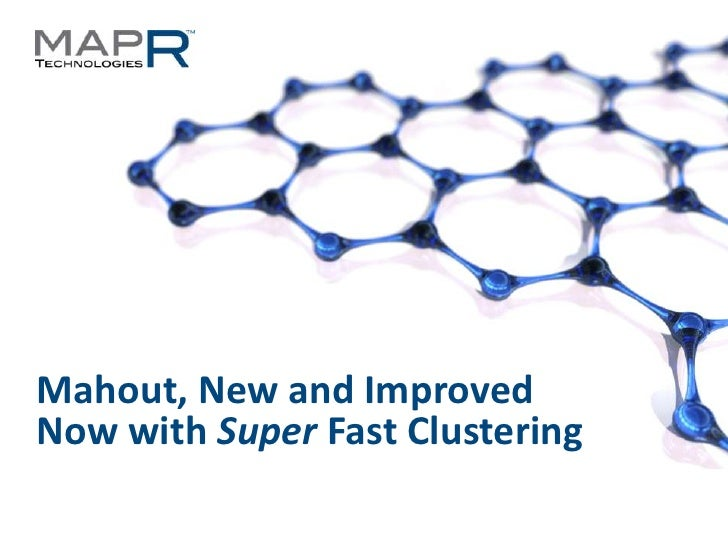 Mahout, New and ImprovedNow with Super Fast Clustering©MapR Technologies - Confidential   1
