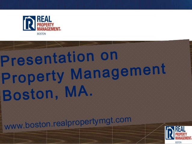 Present ation onProp erty Man agementBost on, MA.www.boston.rea lpropertymgt.com