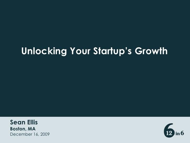 Unlocking Your Startup's Growth<br />Sean Ellis<br />Boston, MA<br />December 16, 2009<br />
