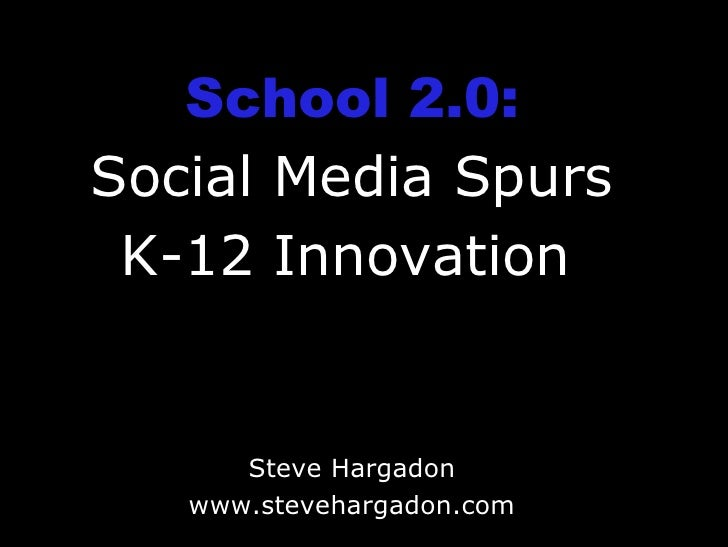 School 2.0: Social Media Spurs K-12 Innovation   Steve Hargadon www.stevehargadon.com