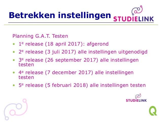 Betrekken instellingen Planning G.A.T. Testen • 1e release (18 april 2017): afgerond • 2e release (3 juli 2017) alle inste...