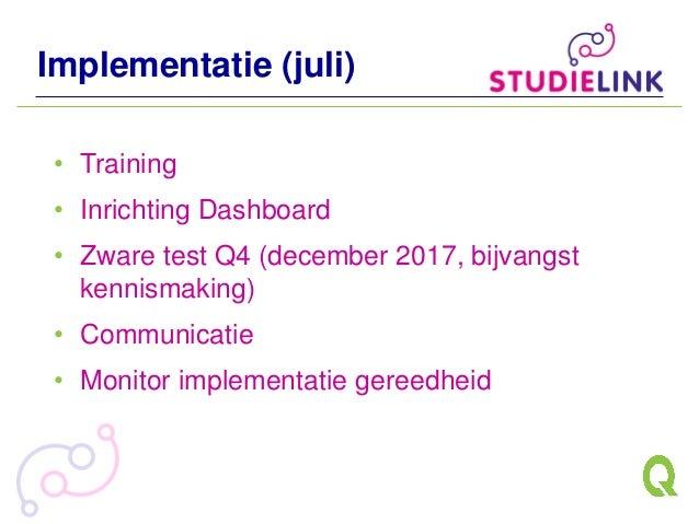 Implementatie (juli) • Training • Inrichting Dashboard • Zware test Q4 (december 2017, bijvangst kennismaking) • Communica...