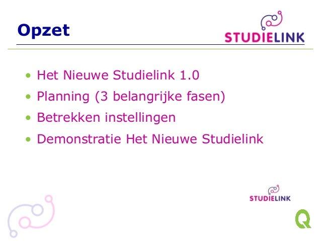 Opzet • Het Nieuwe Studielink 1.0 • Planning (3 belangrijke fasen) • Betrekken instellingen • Demonstratie Het Nieuwe Stud...