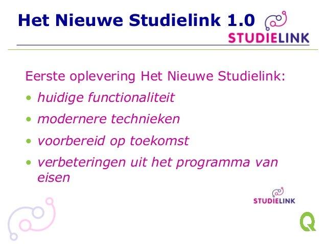 Het Nieuwe Studielink 1.0 Eerste oplevering Het Nieuwe Studielink: • huidige functionaliteit • modernere technieken • voor...