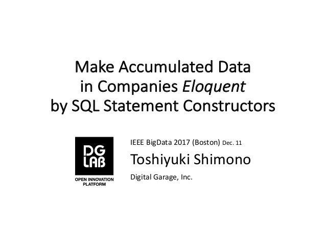 MakeAccumulatedData inCompaniesEloquent bySQLStatementConstructors IEEEBigData2017(Boston)Dec.11 ToshiyukiSh...