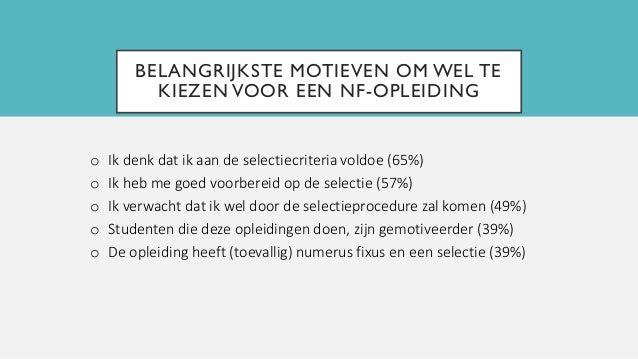 BELANGRIJKSTE MOTIEVEN OM WEL TE KIEZEN VOOR EEN NF-OPLEIDING o Ik denk dat ik aan de selectiecriteria voldoe (65%) o Ik h...