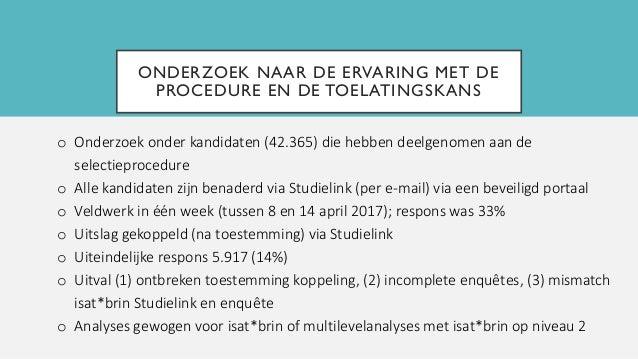 ONDERZOEK NAAR DE ERVARING MET DE PROCEDURE EN DE TOELATINGSKANS o Onderzoek onder kandidaten (42.365) die hebben deelgeno...