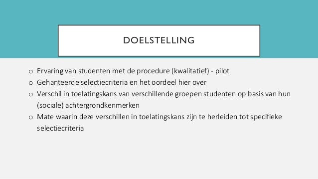 DOELSTELLING o Ervaring van studenten met de procedure (kwalitatief) - pilot o Gehanteerde selectiecriteria en het oordeel...