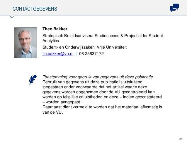 CONTACTGEGEVENS 37 Theo Bakker Strategisch Beleidsadviseur Studiesucces & Projectleider Student Analytics Student- en Onde...
