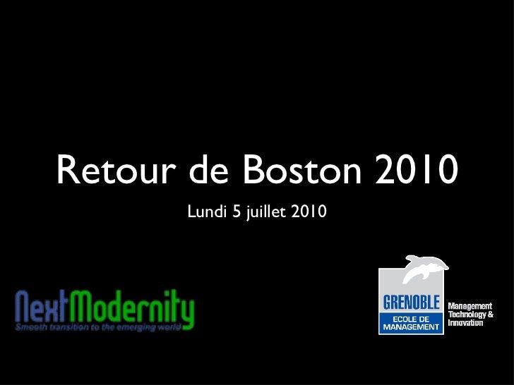 Retour de Boston 2010 <ul><li>Lundi 5 juillet 2010 </li></ul>