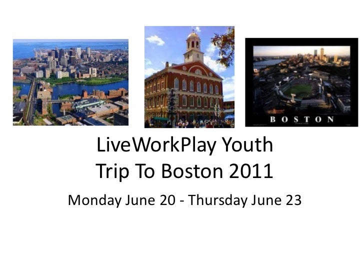 LiveWorkPlay Youth   Trip To Boston 2011Monday June 20 - Thursday June 23
