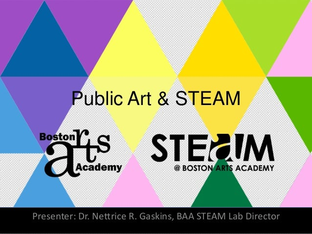 Public Art & STEAM Presenter: Dr. Nettrice R. Gaskins, BAA STEAM Lab Director