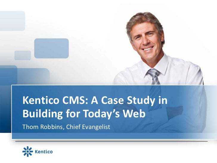 Kentico CMS: A Case Study in Building for Today's Web<br />Thom Robbins, Chief Evangelist <br />