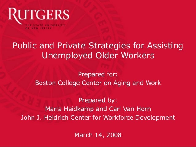 Public and Private Strategies for AssistingUnemployed Older WorkersPrepared for:Boston College Center on Aging and WorkPre...