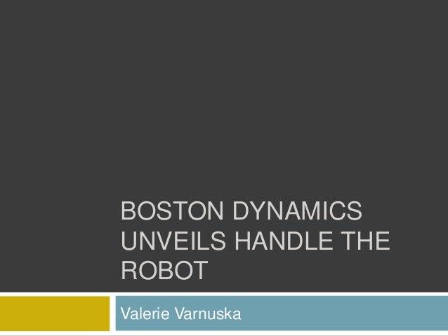 BOSTON DYNAMICS UNVEILS HANDLE THE ROBOT Valerie Varnuska