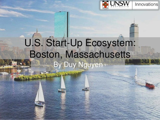 U.S. Start-Up Ecosystem: Boston, Massachusetts By Duy Nguyen