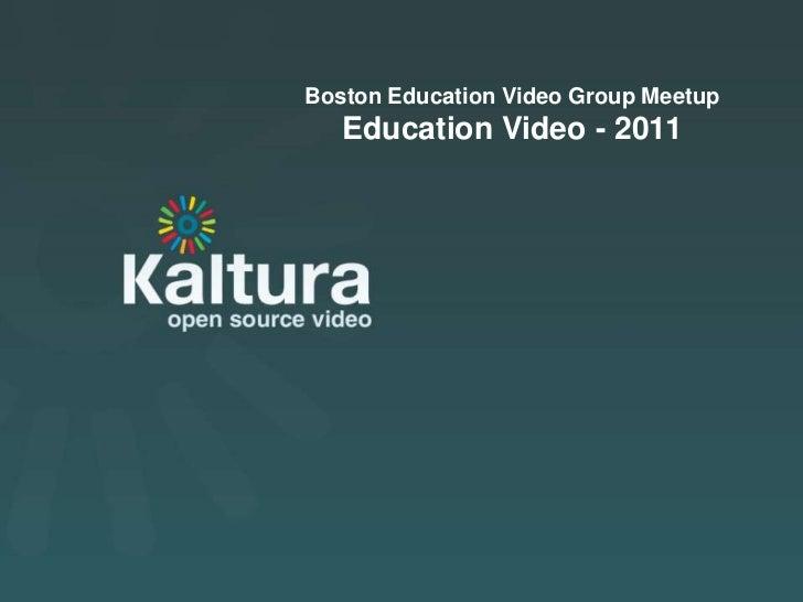 Boston Education Video Group Meetup       Education Video - 2011Kaltura Presentation
