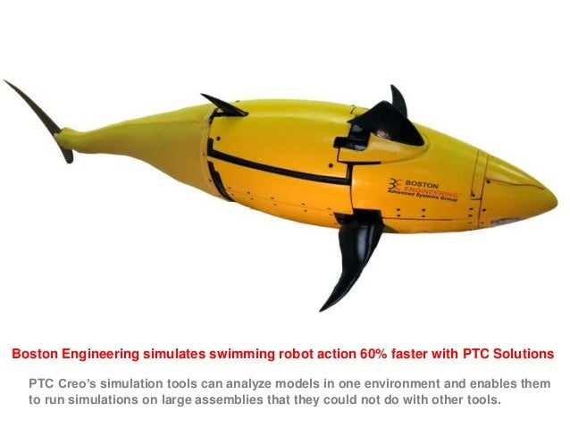 Boston Engineering simulates swimming robot action 60% faster with PTC Solutions PTC Creo's simulation tools can analyze m...